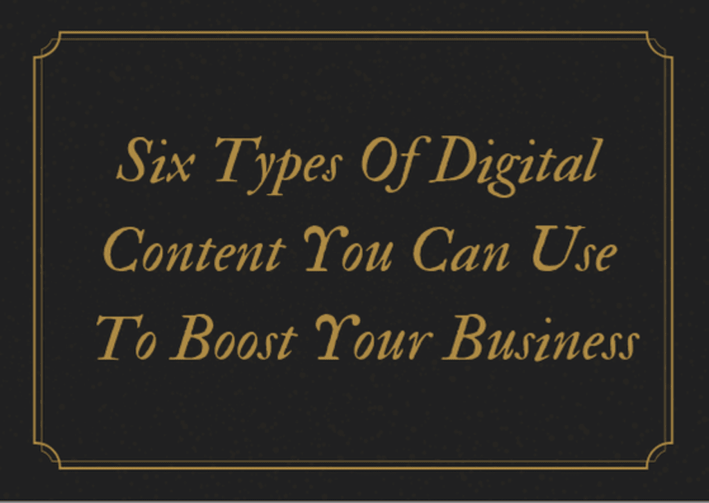 Six Types of Digital Content You Can Use to Boost Your Business