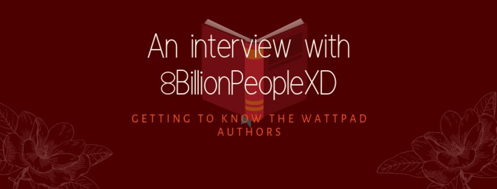 Interview with 8BillionpeopleXD