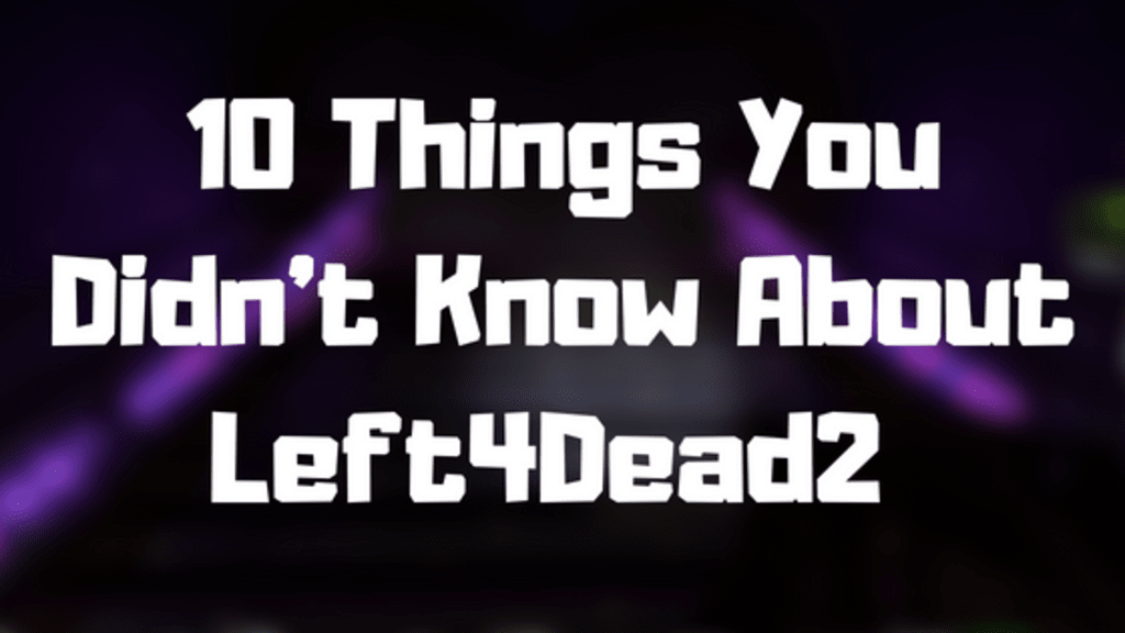 10 Things You Didn't Know About 'Left4Dead2'