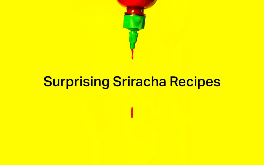 Surprising Sriracha Recipes That Will Shock Your Taste Buds