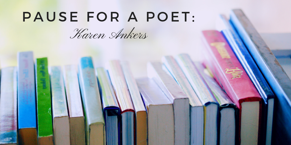 Pause for a Poet: Karen Ankers