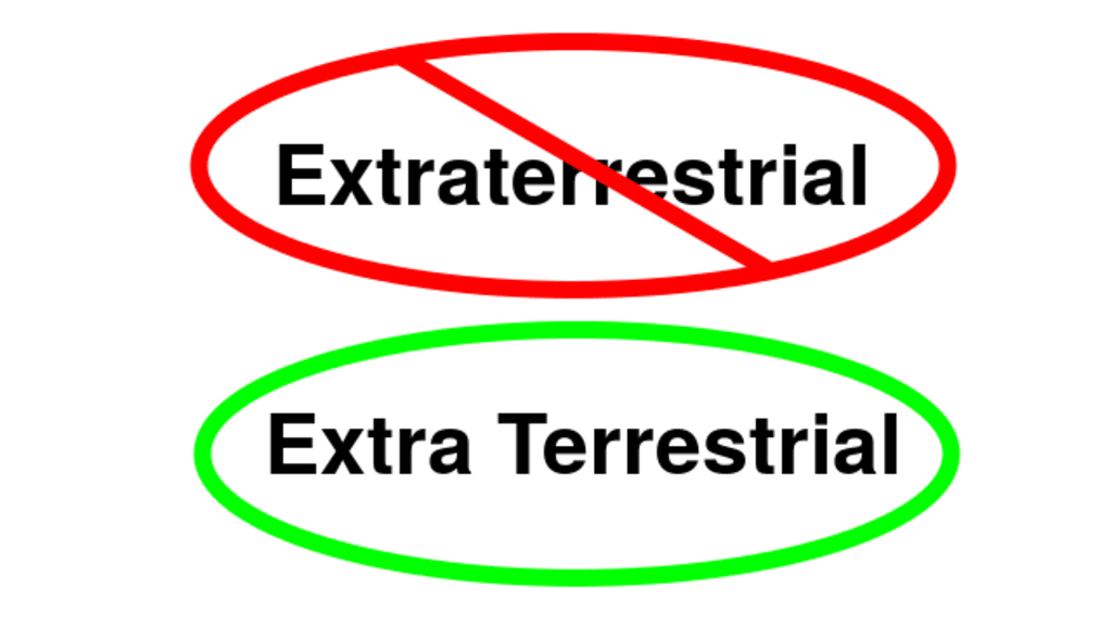 Why It's Extra Terrestrial Not Extraterrestrial