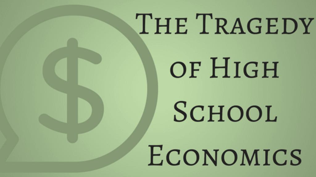 The Tragedy of High School Economics