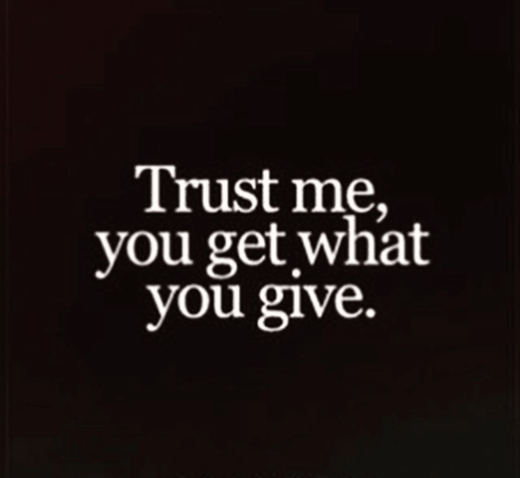 You Get What You Give...