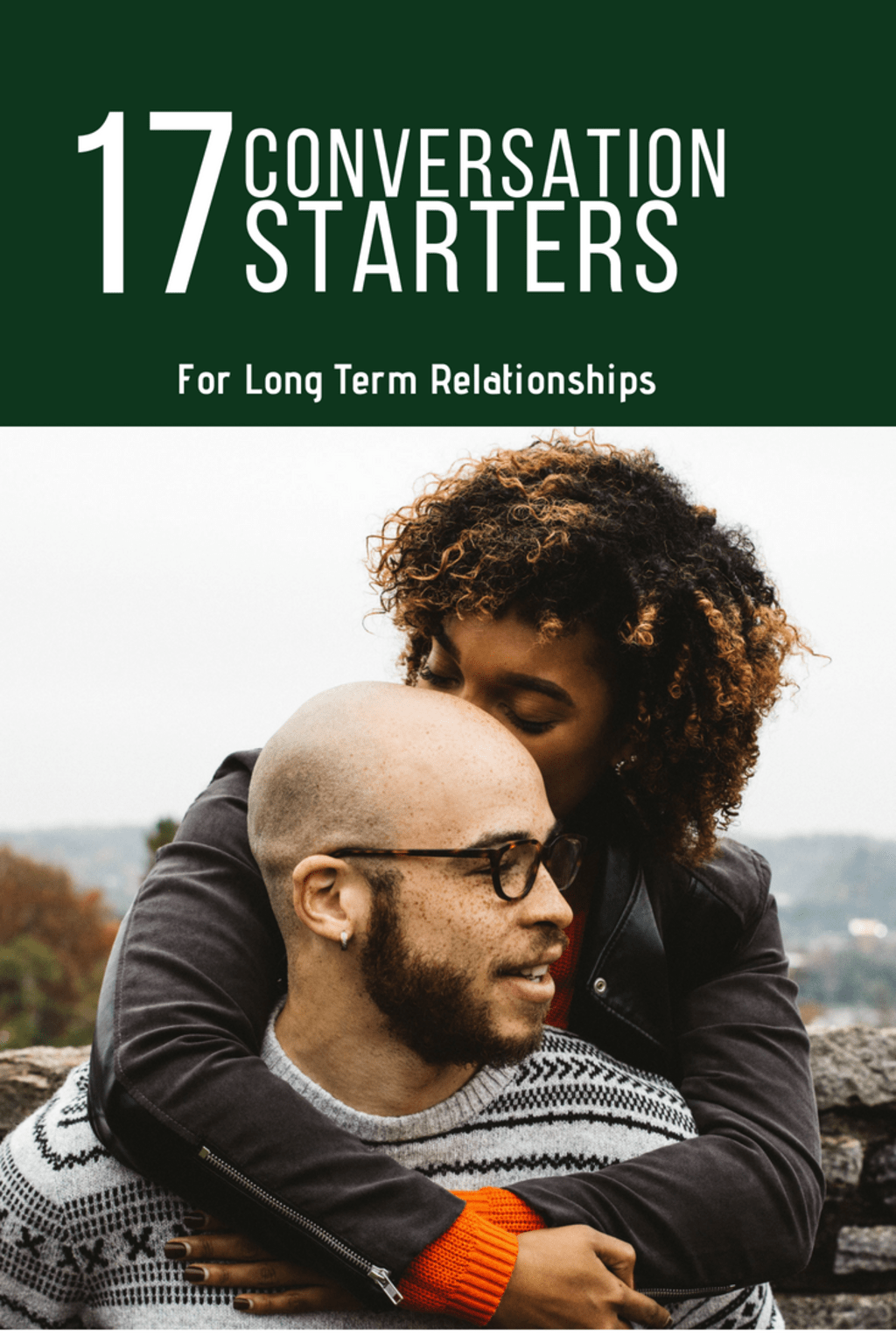 17 Conversation Starters for Long Term Relationship Life