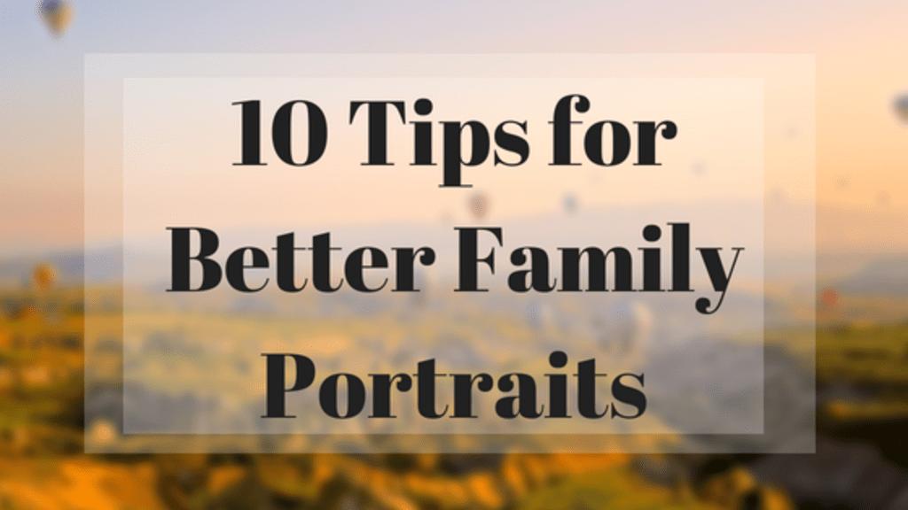 10 Tips for Better Family Portraits