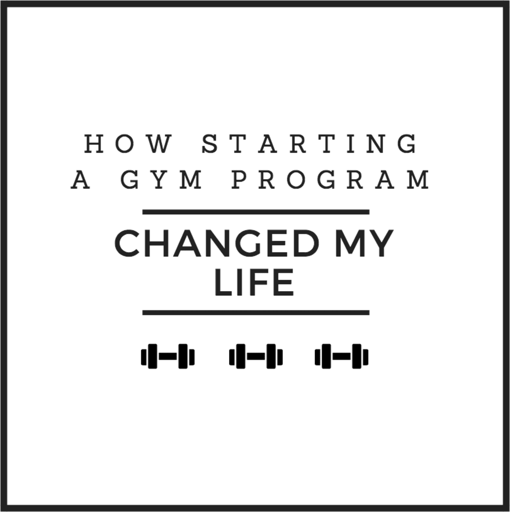 How Starting a Gym Program Changed My Life
