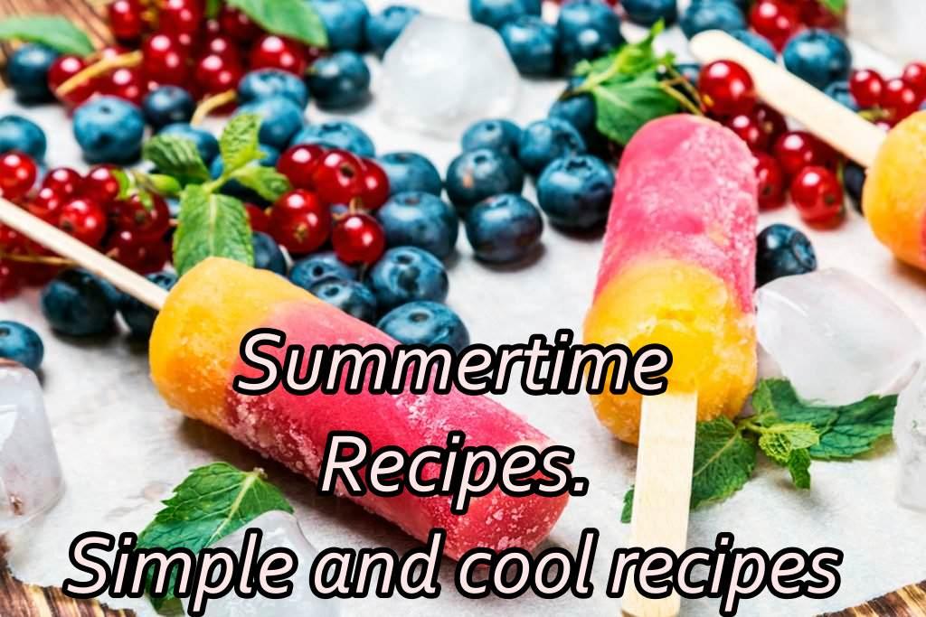Summertime Recipes