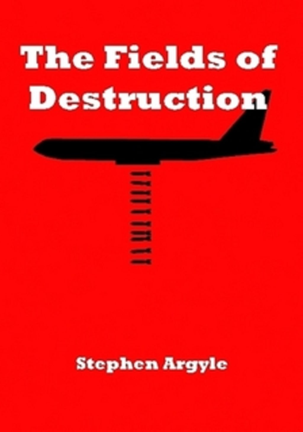 Fields Of Destruction by Stephen Argyle