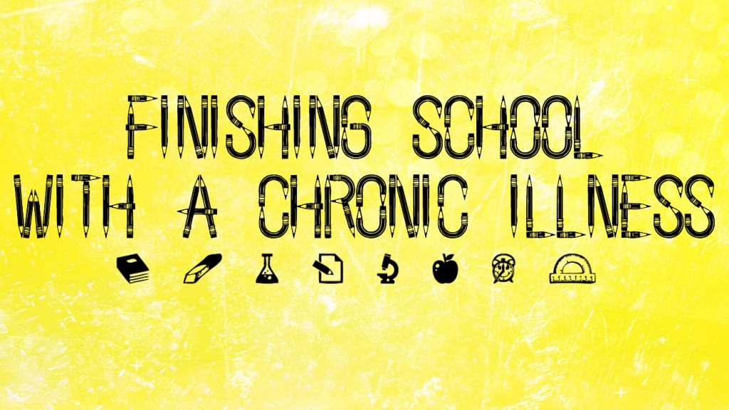 Finishing School with a Chronic Illness