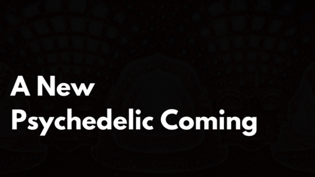 A New Psychedelic Coming