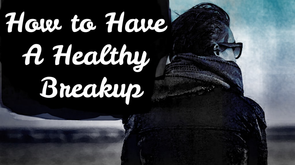 How to Have a Healthy Break-Up