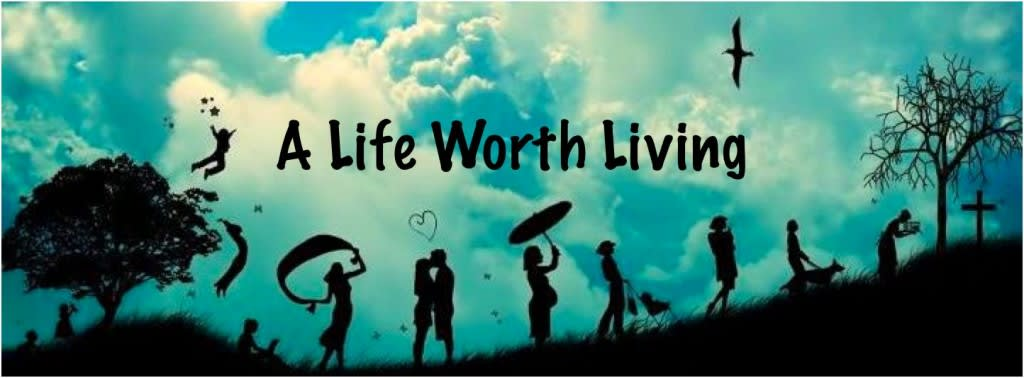 Life Worth Living