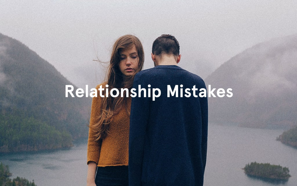 Common Mistakes We Make In New Relationships