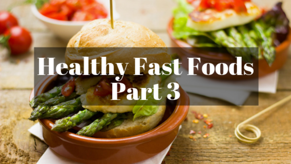 Healthy Fast Foods (Part 3)