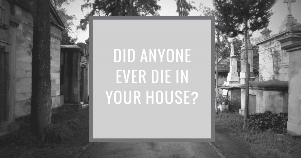 Do You Want to Know if Someone Has Died in Your House?