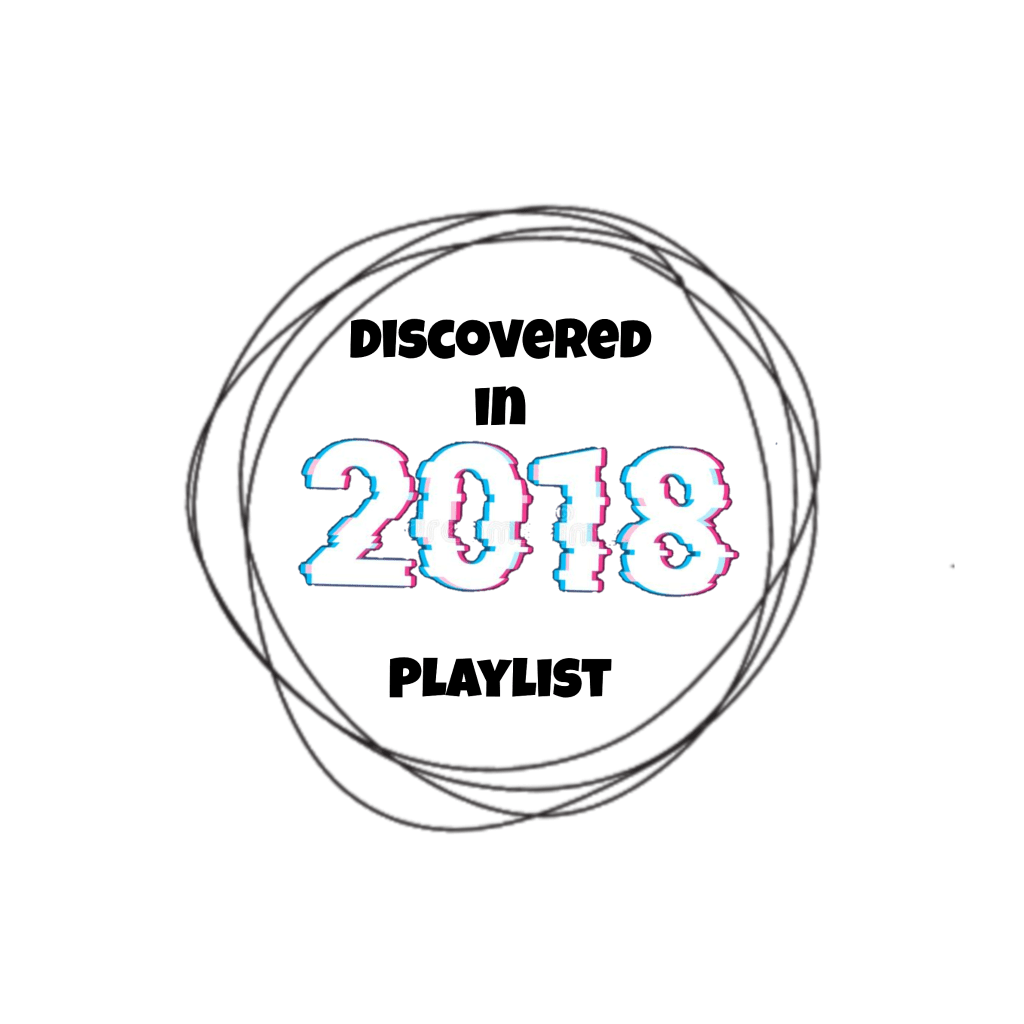 Discovered in 2018 Playlist
