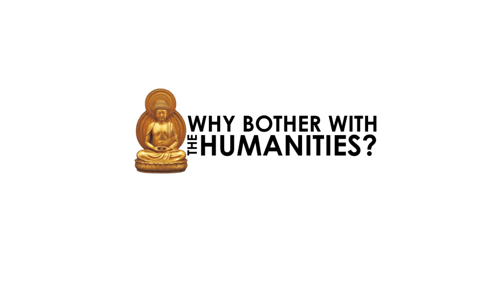 Why Bother with the Humanities?
