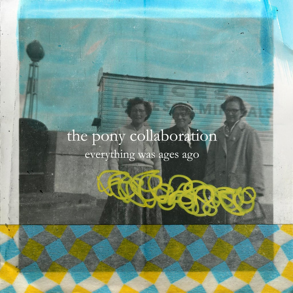 Review - The Pony Collaboration 'Everything Was Ages Ago'