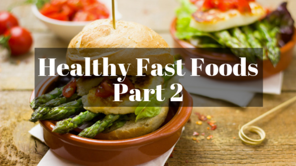 Healthy Fast Foods (Part 2)