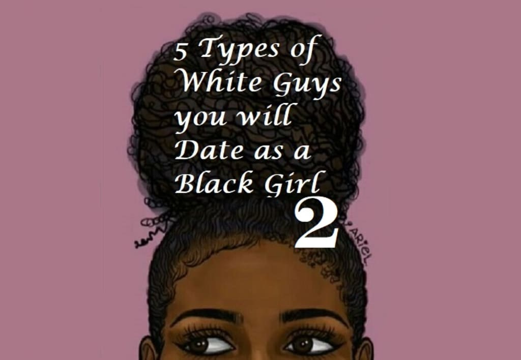 5 Types of White Guys You Will Date as a Black Girl 2