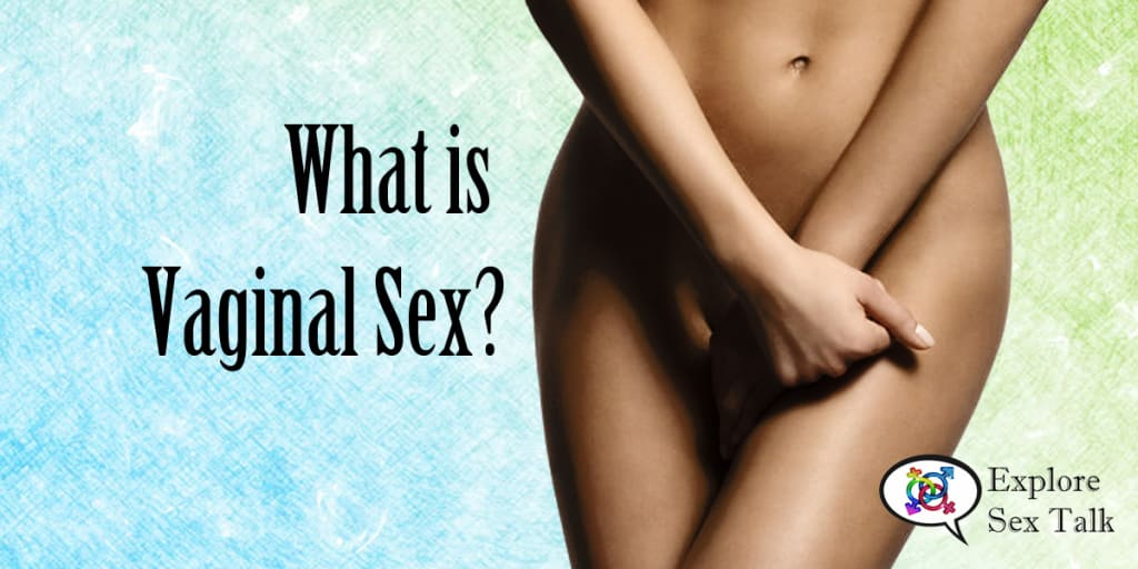 What Is Vaginal Sex?