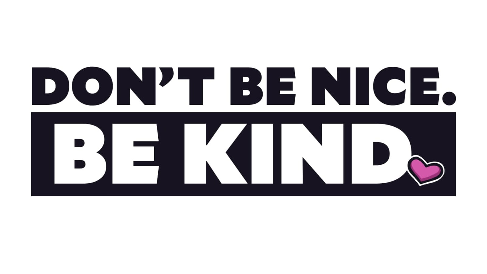 Don't Be Nice. Be Kind.