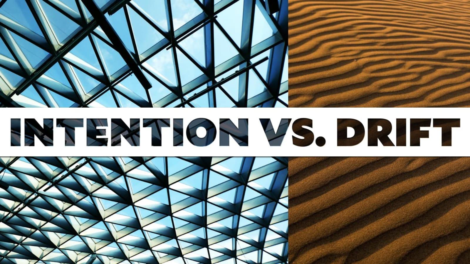 Intention vs. Drift
