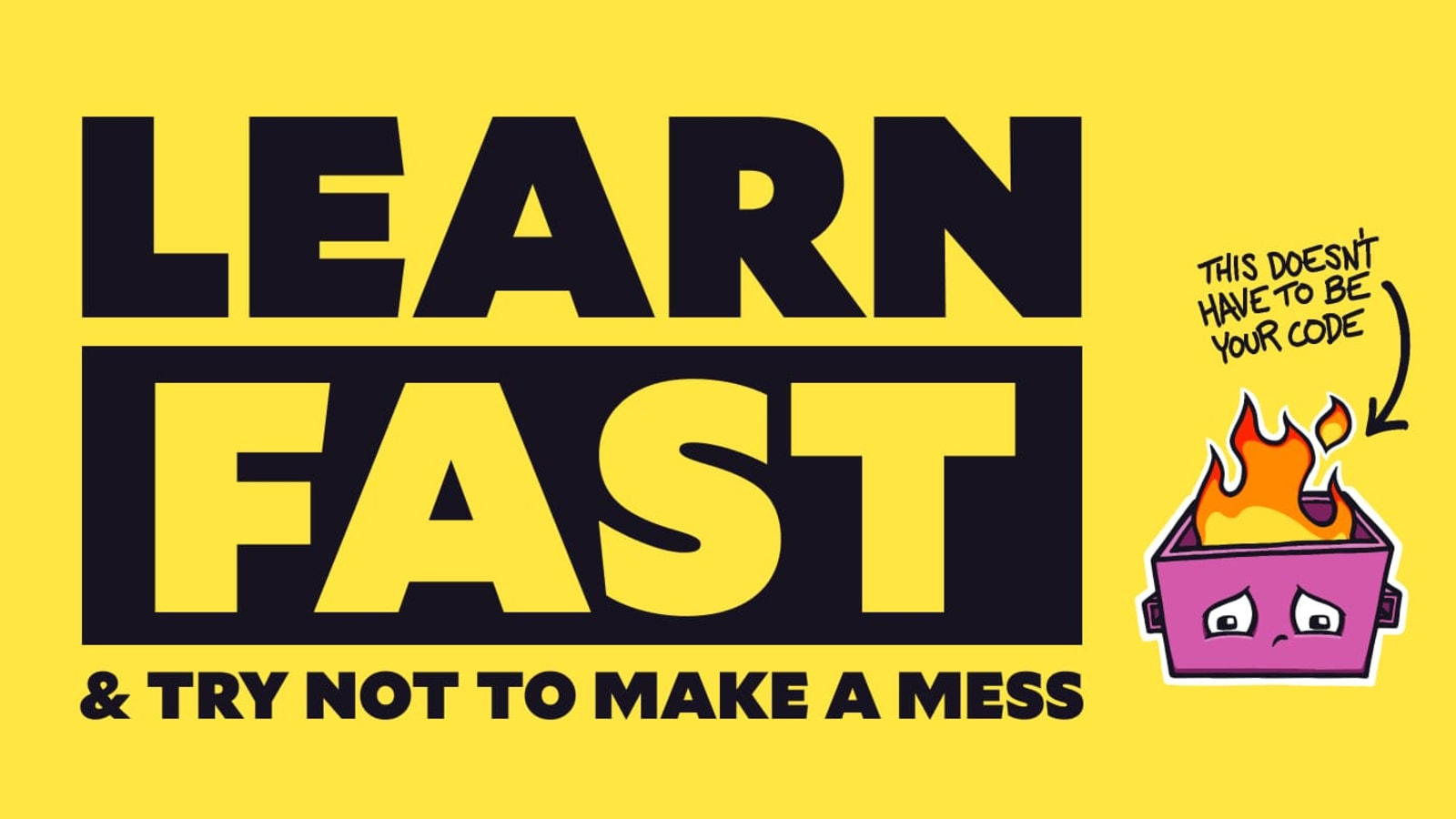 Convince your team to learn fast and try not to make a mess