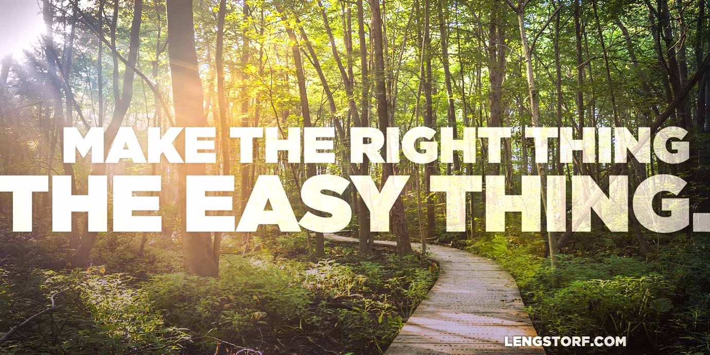 Make the right thing the easy thing.
