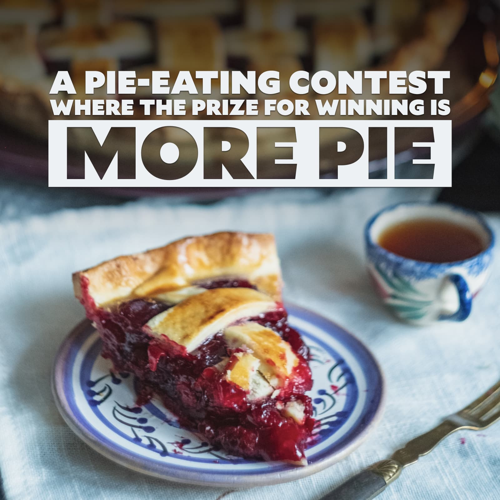 """photo of pie with the caption """"a pie-eating contest where the prize for winning is more pie"""""""