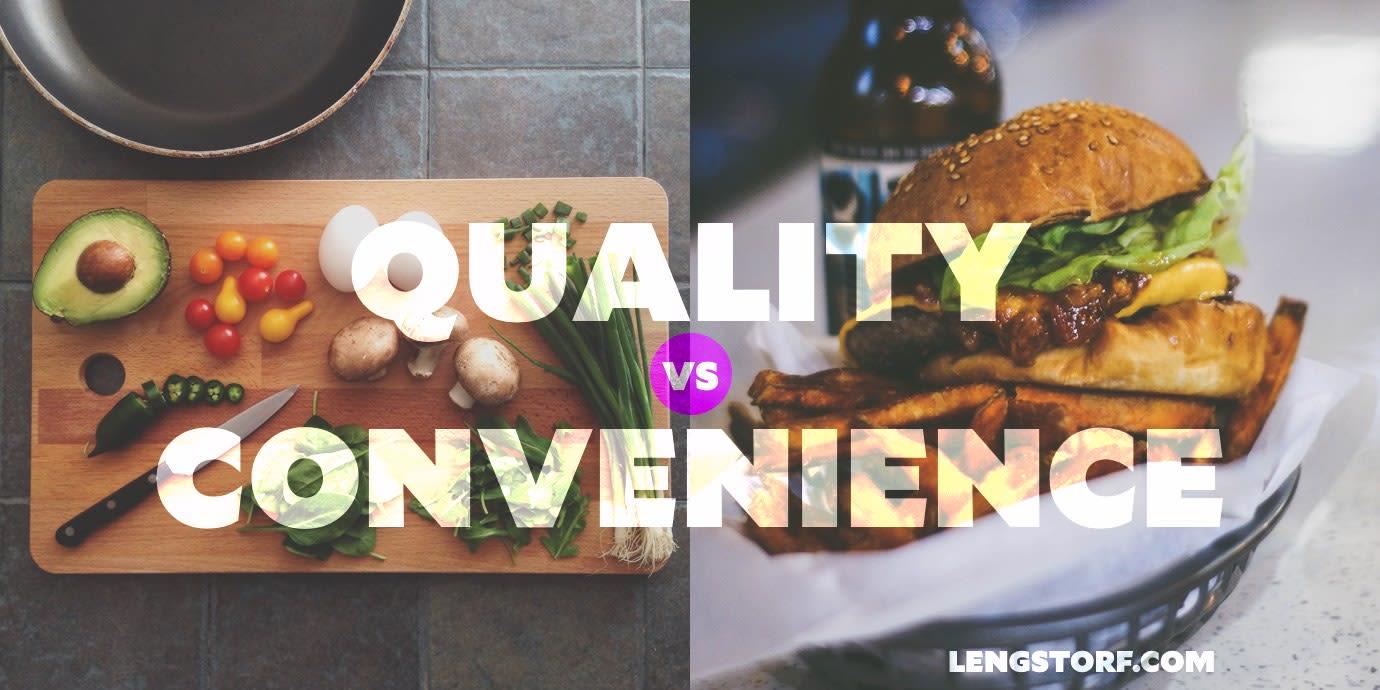 Quality vs. convenience.