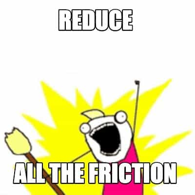 "X all the Y meme saying ""Reduce all the friction!"""