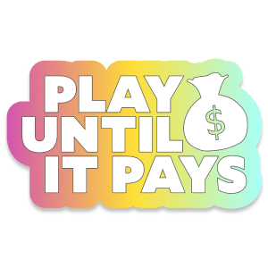 Play Until It Pays