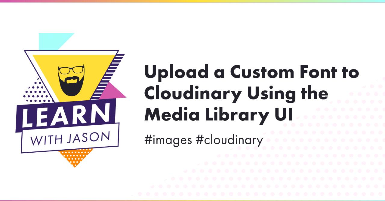 Upload a Custom Font to Cloudinary