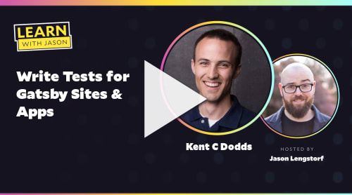 Write Tests for Gatsby Sites & Apps (with Kent C Dodds)
