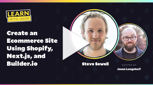 Create an Ecommerce Site Using Shopify, Next.js, and Builder.io (with Steve Sewell)
