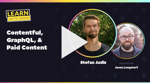 Contentful, GraphQL, & Paid Content  (with Stefan Judis)