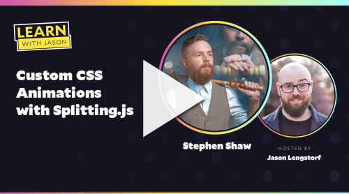 Custom CSS Animations with Splitting.js (with Stephen Shaw)