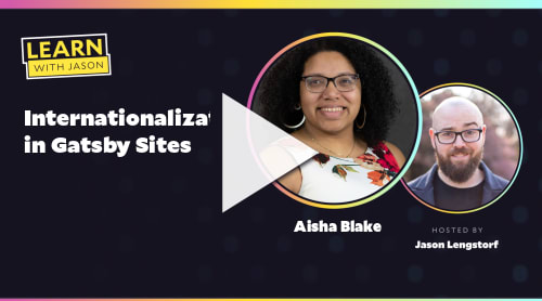 Internationalization in Gatsby Sites (with Aisha Blake)
