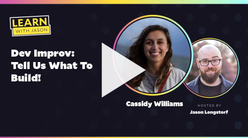 Dev Improv: Tell Us What To Build! (with Cassidy Williams)