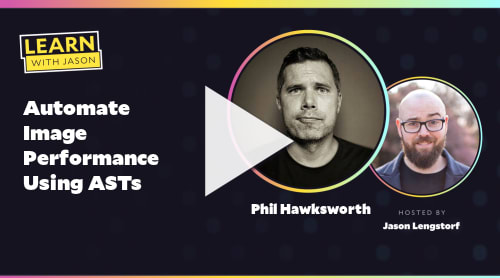 Automate Image Performance Using ASTs (with Phil Hawksworth)
