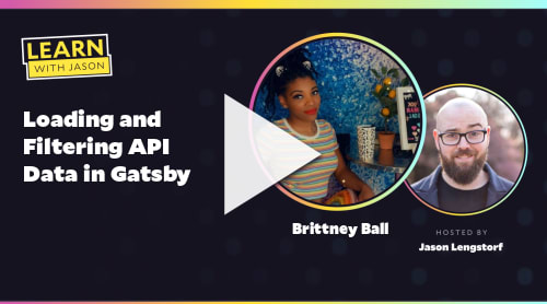Loading and Filtering API Data in Gatsby (with Brittney Ball)