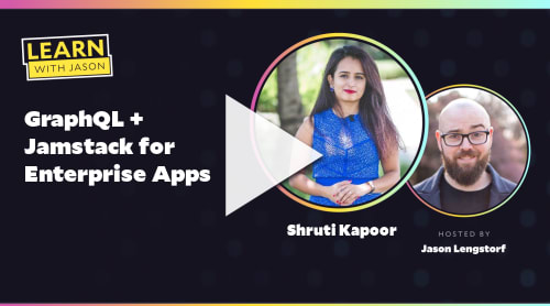 GraphQL + Jamstack for Enterprise Apps (with Shruti Kapoor)