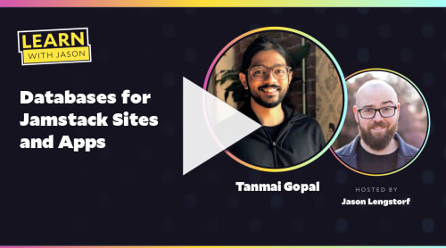 Databases for Jamstack Sites and Apps  (with Tanmai Gopal)