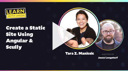 Create a Static Site Using Angular & Scully (with Tara Z. Manicsic)