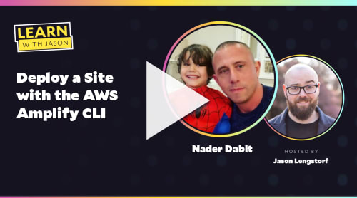 Deploy a Site with the AWS Amplify CLI (with Nader Dabit)