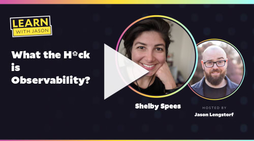 What the H*ck is Observability? (with Shelby Spees)