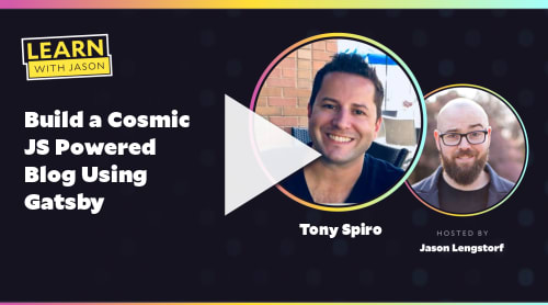 Build a Cosmic JS Powered Blog Using Gatsby (with Tony Spiro)