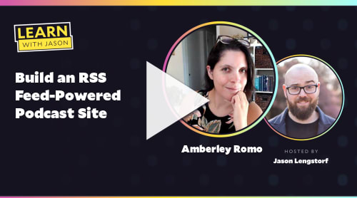 Build an RSS Feed-Powered Podcast Site (with Amberley Romo)